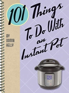 101 Things® to Do with an Instant Pot®
