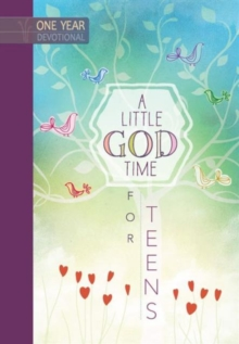 A Little God Time for Teens: One Year Devotional