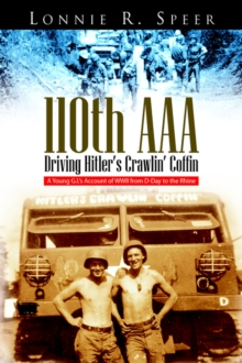110th AAA: Driving Hitler's Crawlin' Coffin: A Young G.I.'s Account of WWII from D-Day to the Rhine