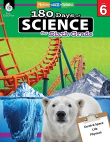180 Days of Science: Grade 6 - Daily Science Workbook for Classroom and Home, Cool and Fun Interactive Practice, Elementary School Level Activities ... Challenging Concepts (180 Days of Practice)