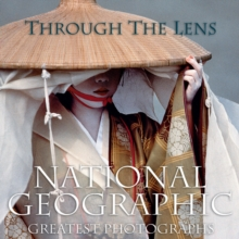 Image for Through the lens  : National Geographic's greatest photographs
