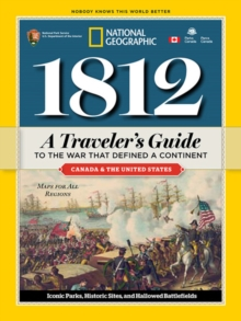 1812: A Traveler's Guide to the War That Defined a Continent