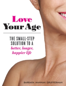 Image for Love your age  : the small-step solution to a better, longer, happier life