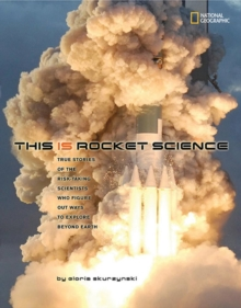 Image for This is rocket science  : the true story of the risk-taking scientists who figured out ways to explore beyond Earth
