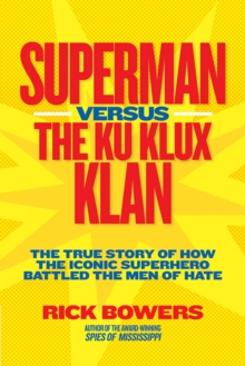 Image for Superman versus the Ku Klux Klan : The True Story of How the Iconic Superhero Battled the Men of Hate
