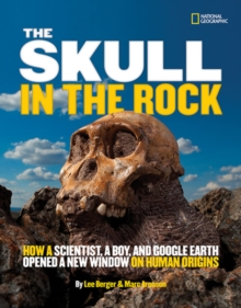 Image for The skull in the rock  : how a scientist, a boy, and Google Earth opened a new window on human origins