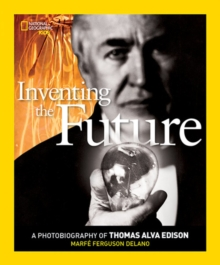 Image for Inventing The Future : A Photobiography of Thomas Alva Edison