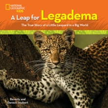 A Leap for Legadema: The True Story of a Little Leopard in a Big World (National Geographic Kids)