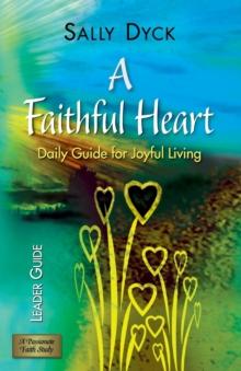 A Faithful Heart Leader Guide: Daily Guide for Joyful Living