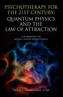 Image for Psychotherapy for the 21st Century : Quantum Physics and the Law of Attraction: A Workbook for Mental Health Professionals