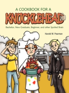 A Cookbook for A Knucklehead: Bachelor, New Graduate, Beginner, and Other Spoiled Brats