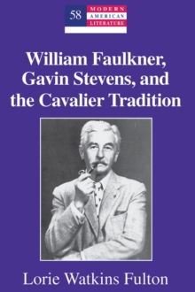 Image for William Faulkner, Gavin Stevens, and the Cavalier Tradition