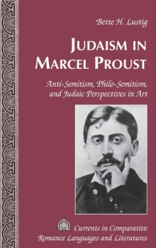 Image for Judaism in Marcel Proust : Anti-Semitism, Philo-Semitism, and Judaic Perspectives in Art