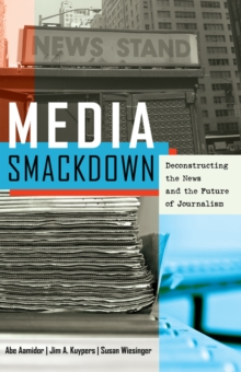 Image for Media Smackdown : Deconstructing the News and the Future of Journalism