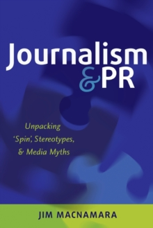 Image for Journalism and PR  : unpacking 'spin', stereotypes and media myths