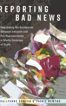 Image for Reporting Bad News : Negotiating the Boundaries Between Intrusion and Fair Representation in Media Coverage of Death