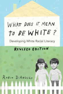 Image for What Does It Mean to Be White? : Developing White Racial Literacy - Revised Edition