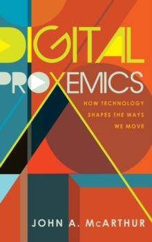 Image for Digital Proxemics : How Technology Shapes the Ways We Move