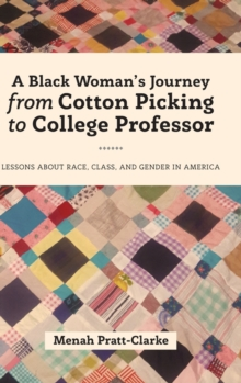 A Black Woman's Journey from Cotton Picking to College Professor: Lessons about Race, Class, and Gender in America (Black Studies and Critical Thinking)