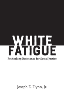 Image for White Fatigue : Rethinking Resistance for Social Justice