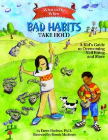 Image for What to do when bad habits take hold  : a kid's guide to overcoming nail biting and more