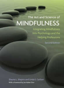 Image for The art and science of mindfulness  : integrating mindfulness into psychology and the helping professions