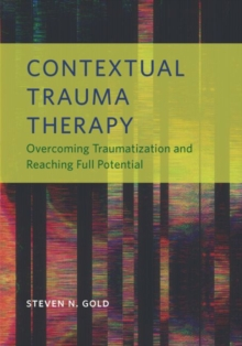 Image for Contextual Trauma Therapy : Overcoming Traumatization and Reaching Full Potential