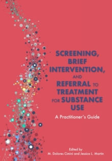 Image for Screening, Brief Intervention, and Referral to Treatment for Substance Use : A Practitioner's Guide
