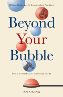 Image for Beyond your bubble  : how to connect across the political divide
