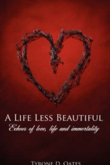 A Life Less Beautiful: Echoes of Love, Life and Immortality