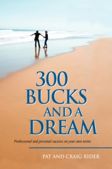300 Bucks and a Dream: Professional and personal success on your own terms