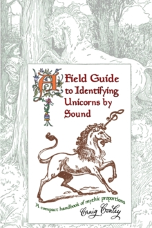 A Field Guide To Identifying Unicorns By Sound: A Compact Handbook Of Mythic Proportions