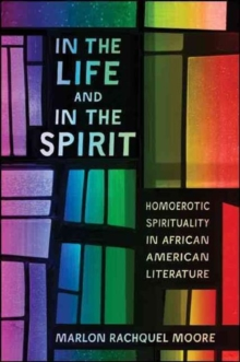 Image for In the life and in the spirit  : homoerotic spirituality in African American literature