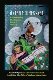 A Clan Mother's Call: Reconstructing Haudenosaunee Cultural Memory (SUNY series in Critical Haudenosaunee Studies)