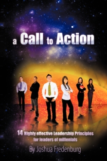 A Call to Action: 14 Highly Effective Leadership Principles for Leaders of Millennials