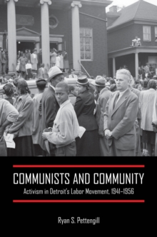 Image for Communists and Community : Activism in Detroit's Labor Movement, 1941-1956