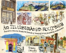 Image for An illustrated journey  : inspiration from the private art journals of traveling artists, illustrators and designers