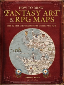 Image for How to draw fantasy art and RPG maps  : step by step cartography for gamers and fans