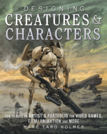 Image for Designing creatures & characters  : how to build an artist's portfolio for video games, film, animation and more