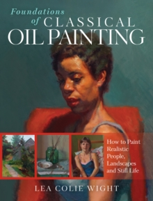Image for Foundations of classical oil painting  : how to paint realistic people, landscapes and still life