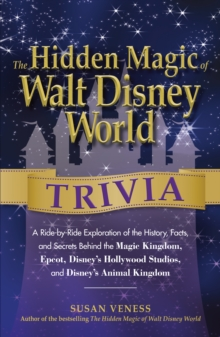 Image for The hidden magic of Walt Disney World trivia  : a ride-by-ride exploration of the history, facts, and secrets behind the Magic Kingdom, Epcot, Disney's Hollywood Studios, and Animal Kingdom