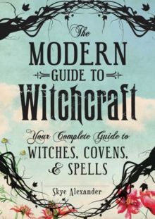 Image for The modern guide to witchcraft  : your complete guide to witches, covens, and spells