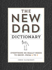 Image for The new dad dictionary  : everything he really needs to know - from A to Z