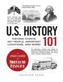 Image for U.S. History 101 : Historic Events, Key People, Important Locations, and More!
