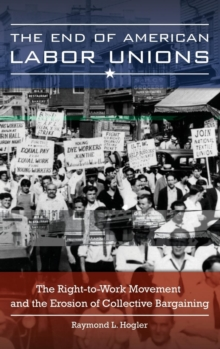 Image for The end of American labor unions  : the right-to-work movement and the erosion of collective bargaining