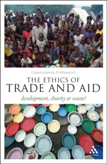 Image for The ethics of trade and aid  : development, charity, or waste?