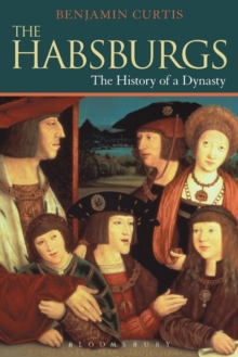 Image for The Habsburgs  : the history of a dynasty