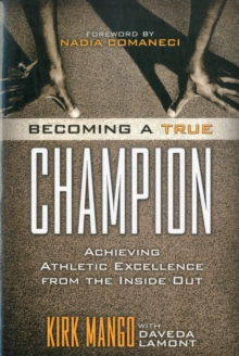 Image for Becoming a True Champion : Achieving Athletic Excellence from the Inside Out