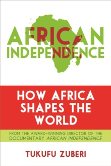 Image for African independence  : how Africa shapes the world