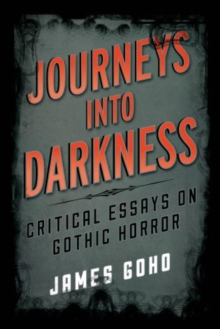 Image for Journeys into darkness  : critical essays on gothic horror